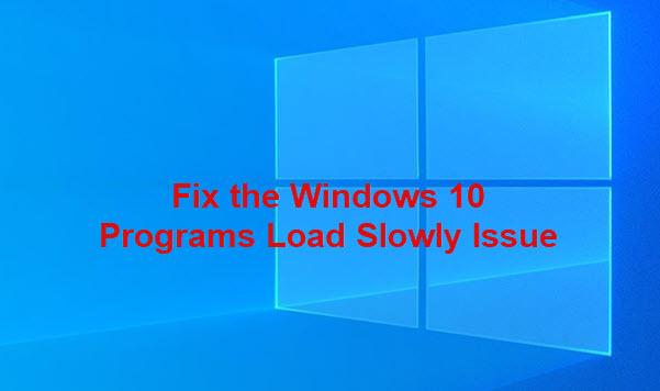 windows 10 programs load slowly